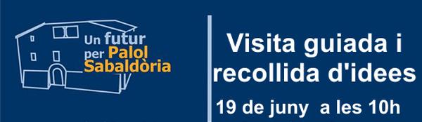 Visita guiada Palol Sabaldòria i recollida d'idees 19 juny 2021